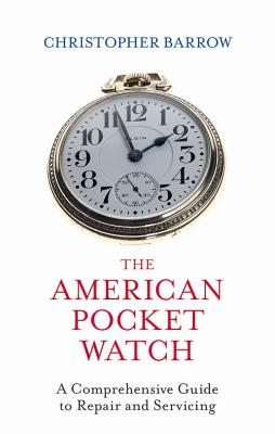 The American Pocket Watch By Barrow, Christopher